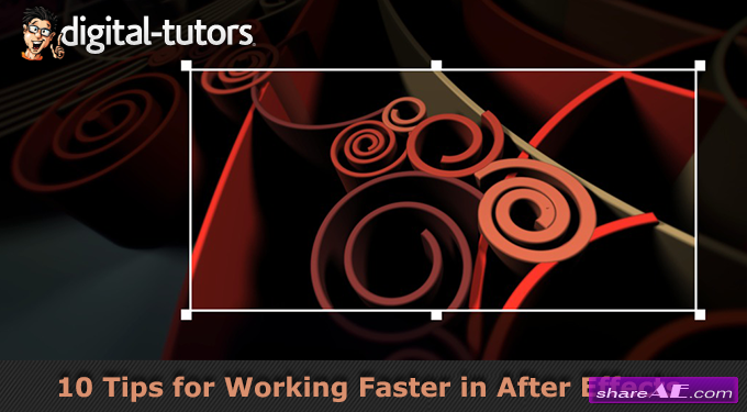 10 Tips for Working Faster in After Effects (Digital Tutors)