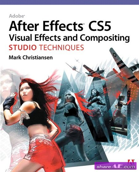 After Effects CS5 Visual Effects and Compositing Studio Techniques