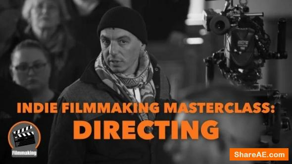 Indie Filmmaking Masterclass: Directing